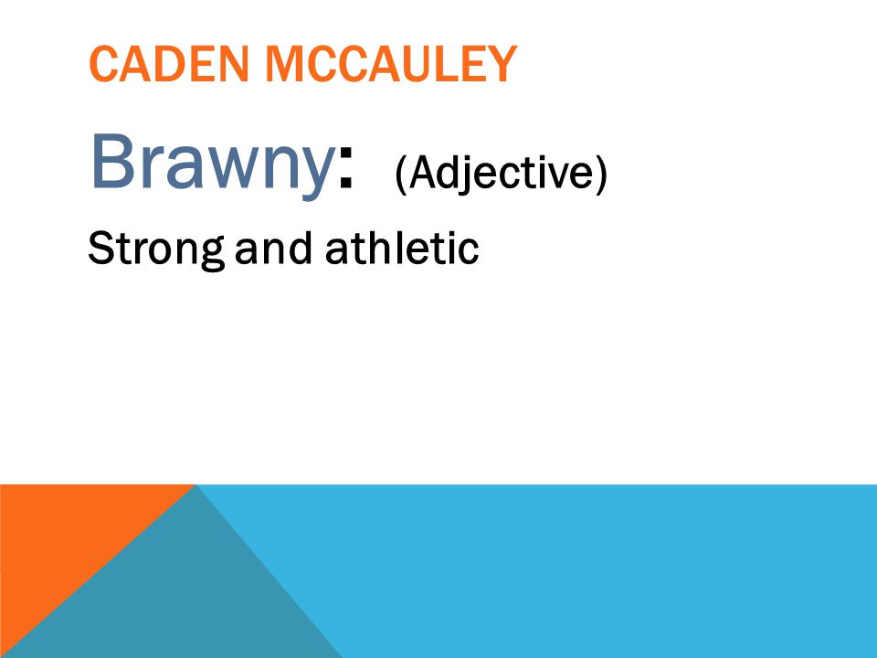 Caden McCauley Brawny: (Adjective) Strong and athletic