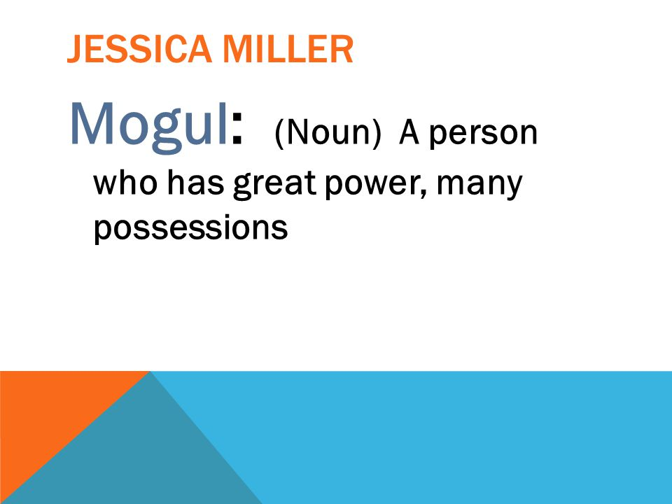 Mogul: (Noun) A person who has great power, many possessions