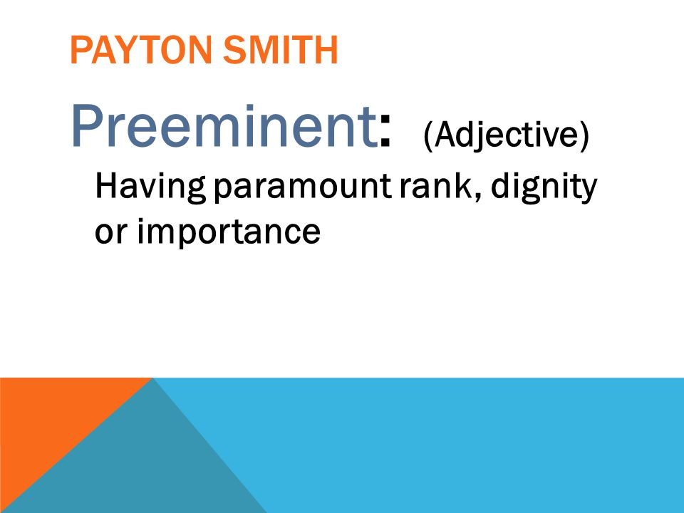 Preeminent: (Adjective) Having paramount rank, dignity or importance