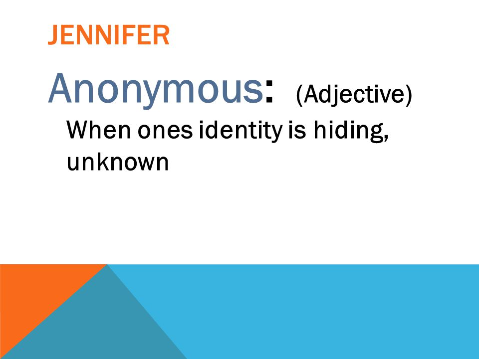 Anonymous: (Adjective) When ones identity is hiding, unknown