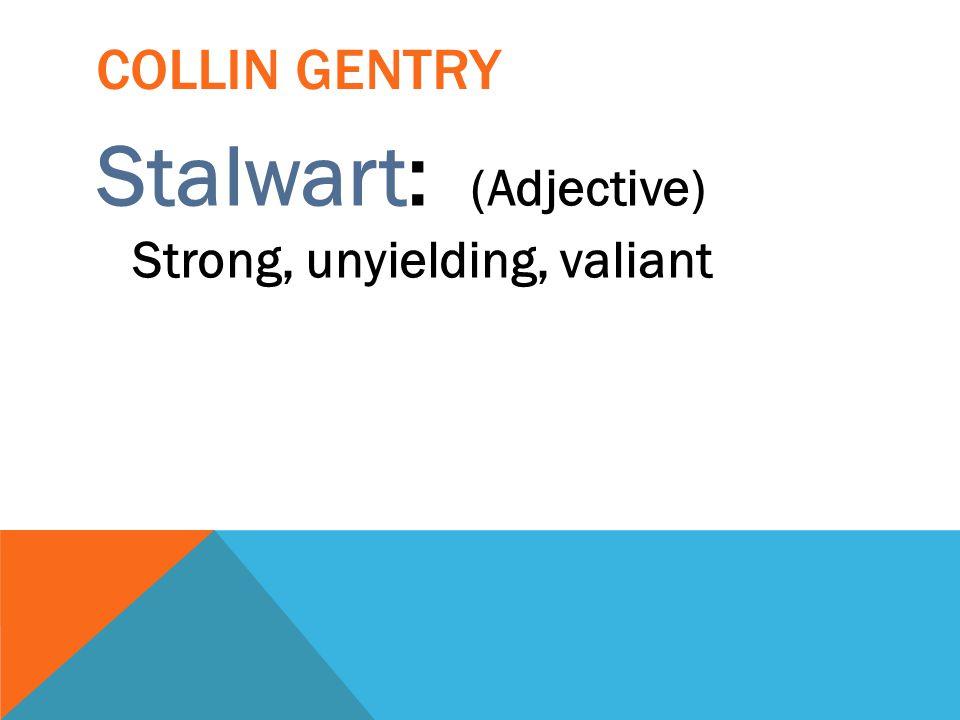 Stalwart: (Adjective) Strong, unyielding, valiant