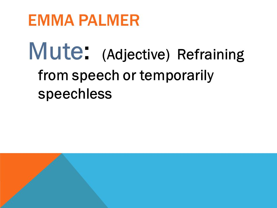 Mute: (Adjective) Refraining from speech or temporarily speechless