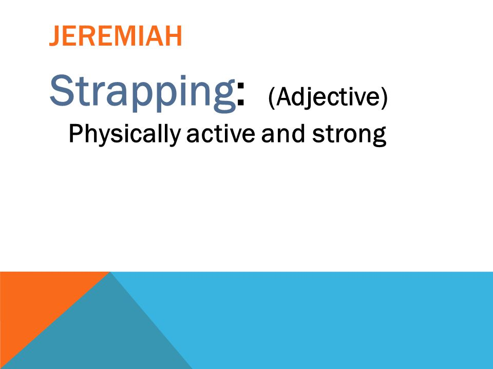 Strapping: (Adjective) Physically active and strong