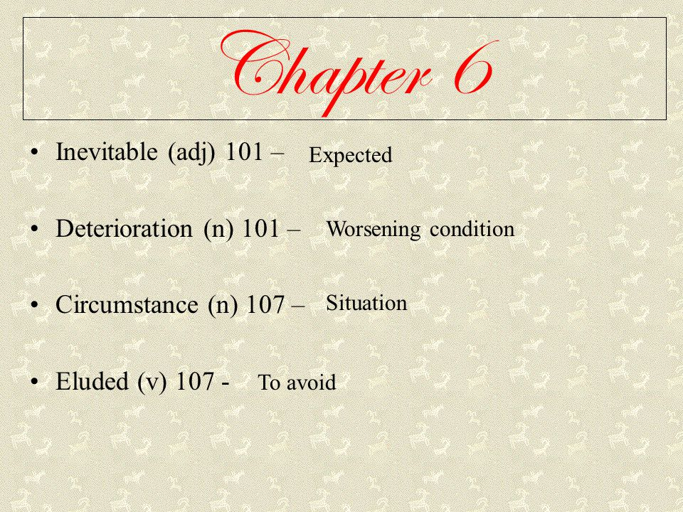 Chapter 6 Inevitable (adj) 101 – Deterioration (n) 101 –