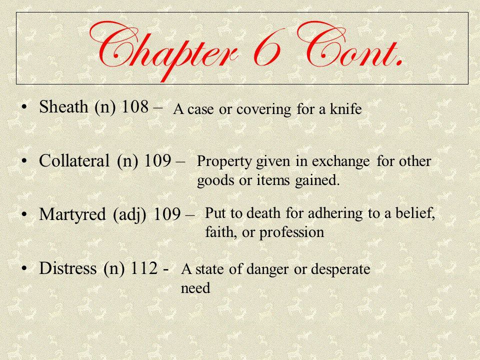 Chapter 6 Cont. Sheath (n) 108 – Collateral (n) 109 –