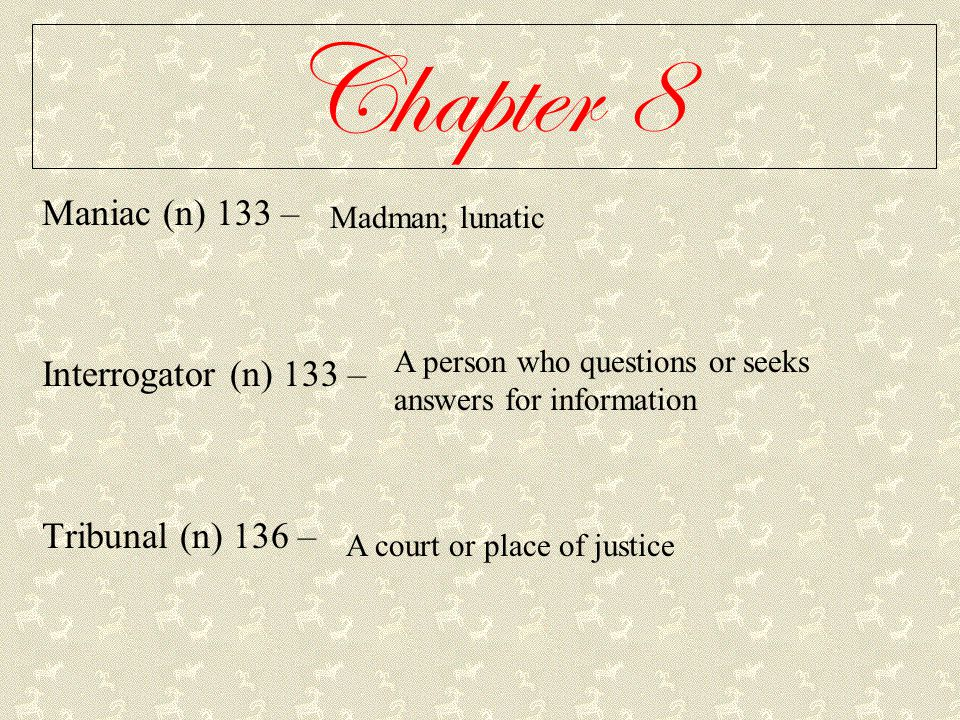 Chapter 8 Maniac (n) 133 – Interrogator (n) 133 – Tribunal (n) 136 –