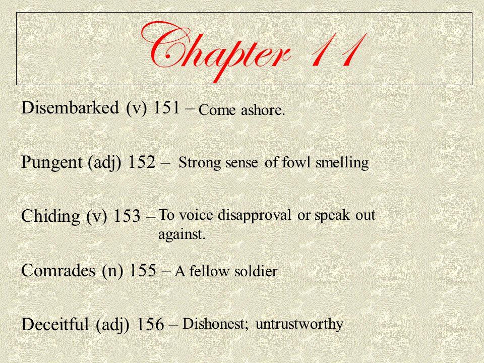 Chapter 11 Disembarked (v) 151 – Pungent (adj) 152 – Chiding (v) 153 –