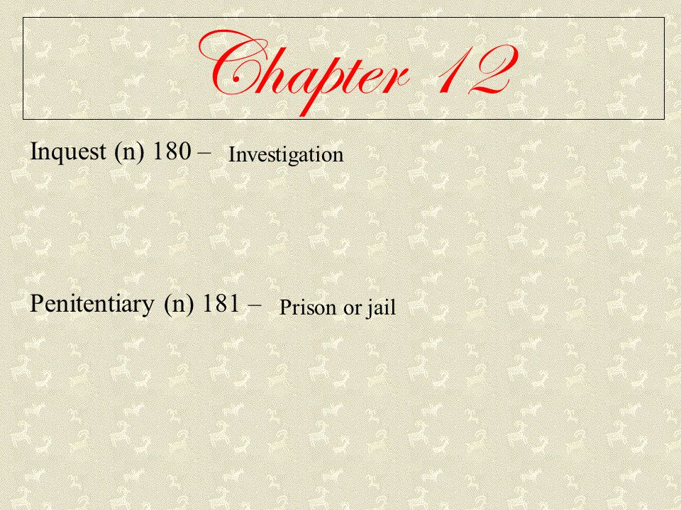 Chapter 12 Inquest (n) 180 – Penitentiary (n) 181 – Investigation