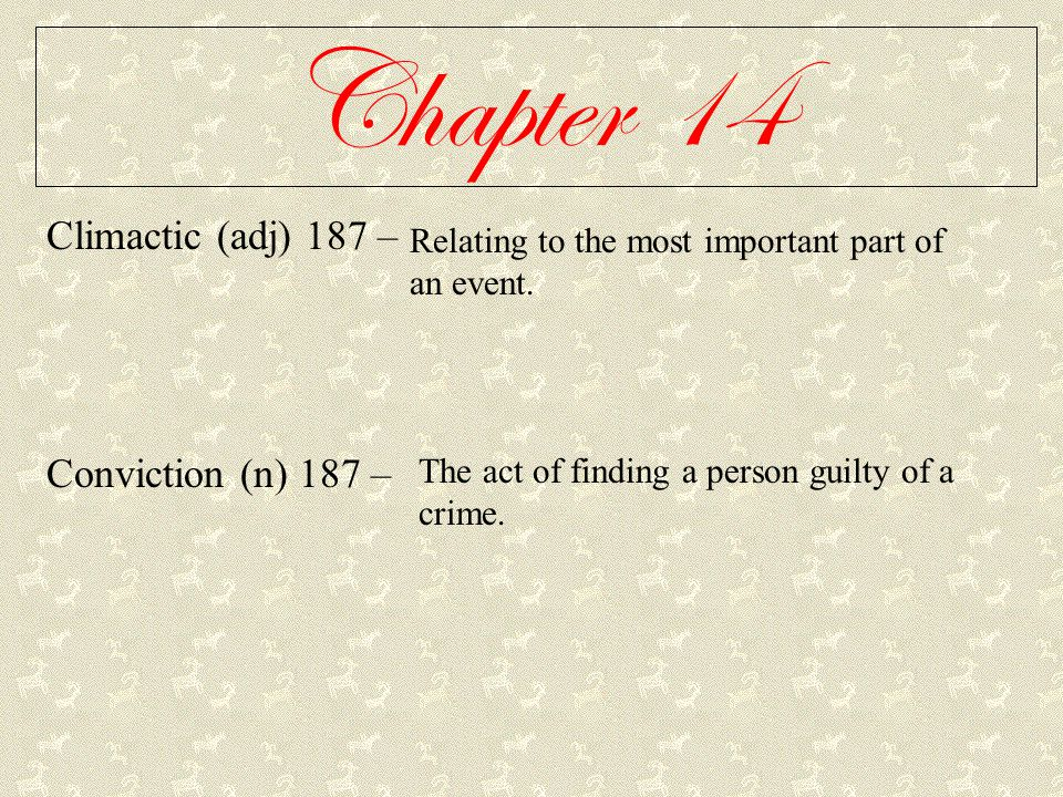 Chapter 14 Climactic (adj) 187 – Conviction (n) 187 –