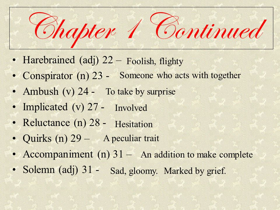 Chapter 1 Continued Harebrained (adj) 22 – Conspirator (n) 23 -