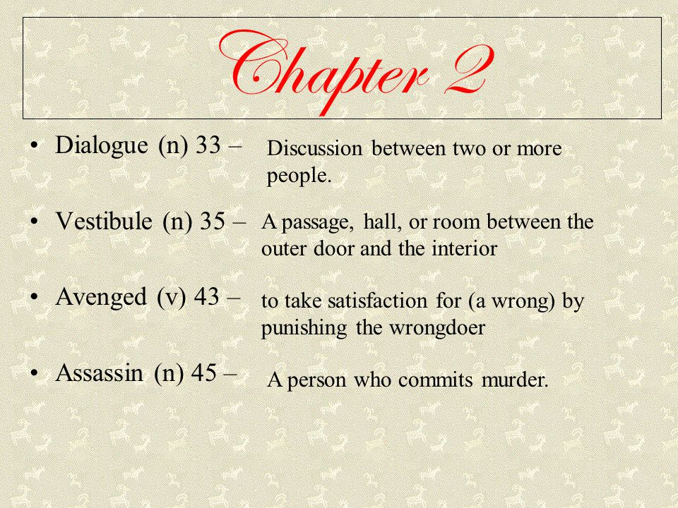 Chapter 2 Dialogue (n) 33 – Vestibule (n) 35 – Avenged (v) 43 –