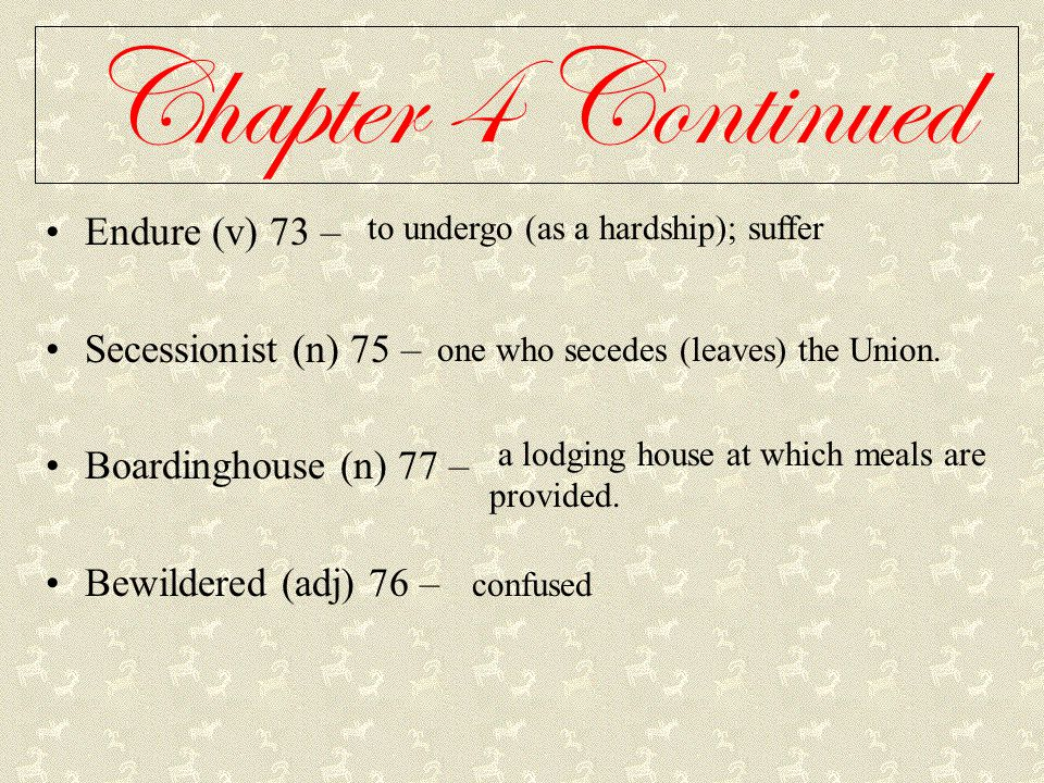 Chapter 4 Continued Endure (v) 73 – Secessionist (n) 75 –