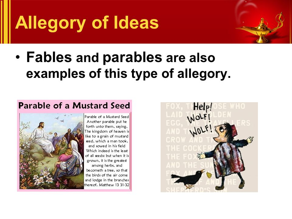 Allegory of Ideas Fables and parables are also examples of this type of allegory.