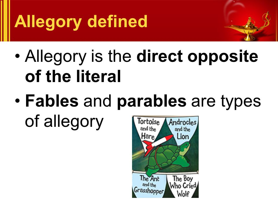 Allegory defined Allegory is the direct opposite of the literal.