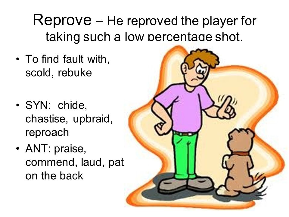 Reprove – He reproved the player for taking such a low percentage shot.