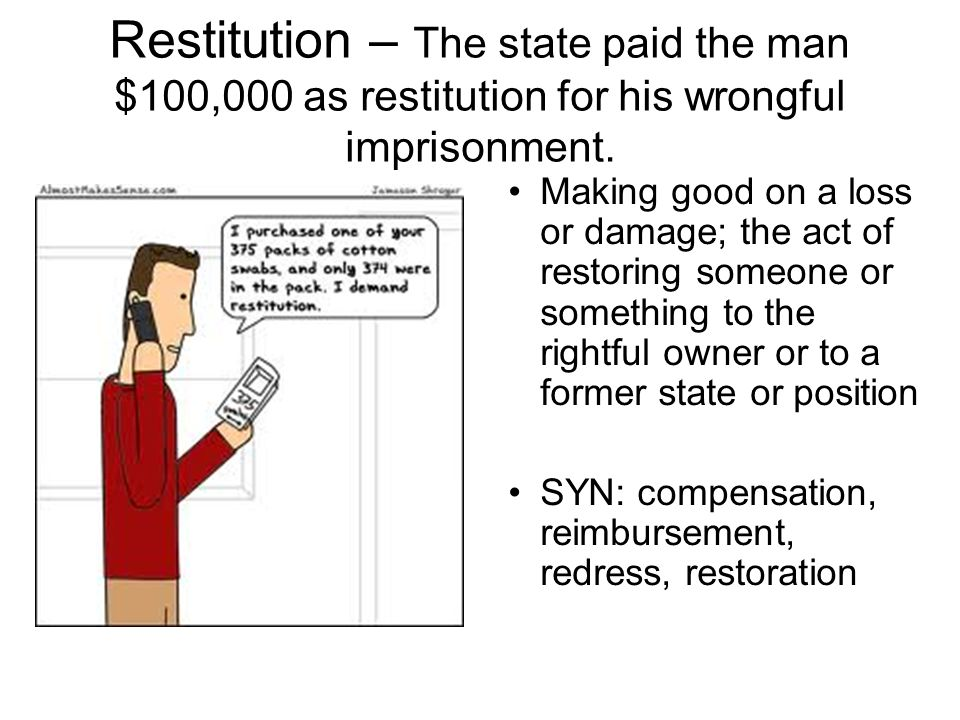 Restitution – The state paid the man $100,000 as restitution for his wrongful imprisonment.