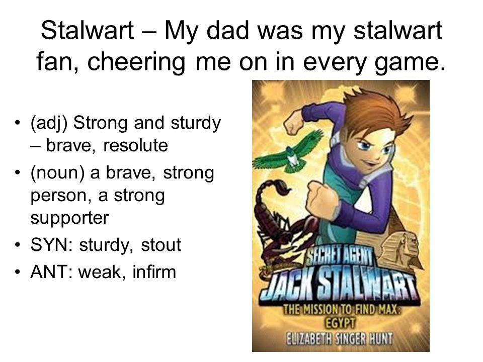 Stalwart – My dad was my stalwart fan, cheering me on in every game.