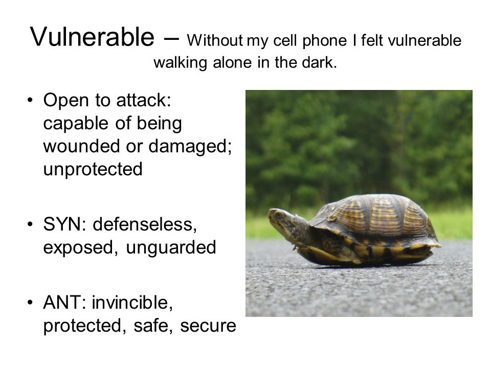 Vulnerable – Without my cell phone I felt vulnerable walking alone in the dark.