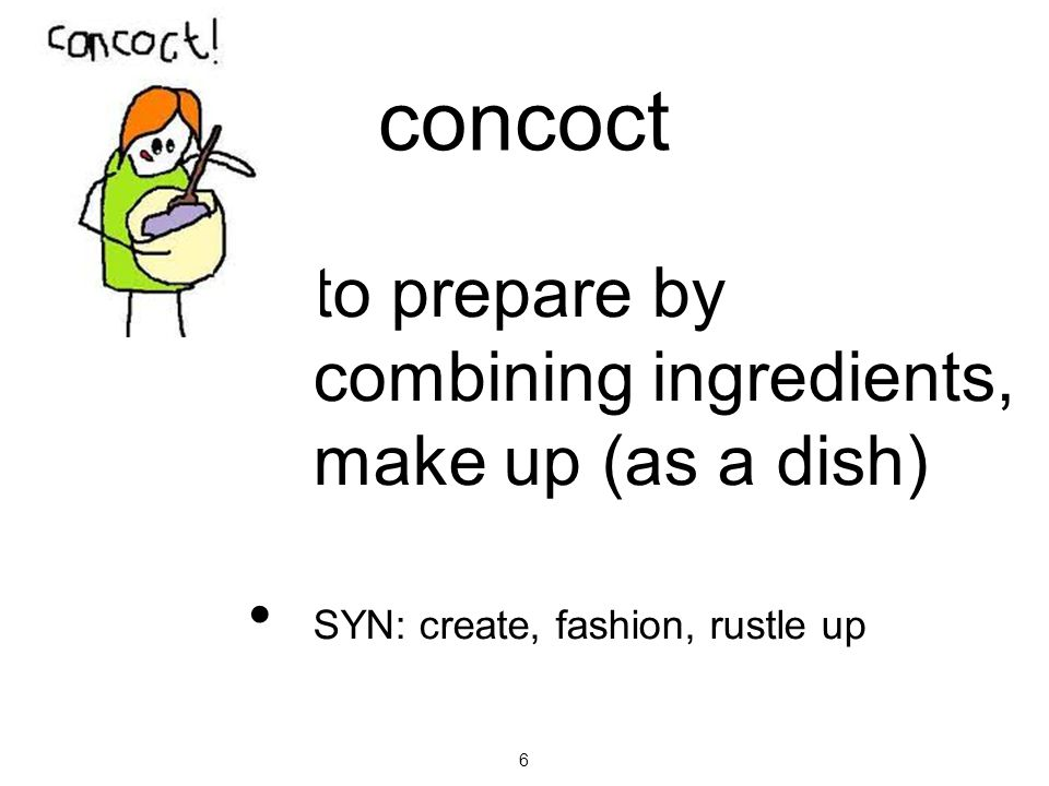 concoct to prepare by combining ingredients, make up (as a dish)
