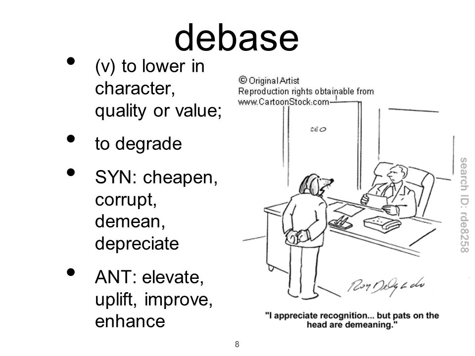 debase (v) to lower in character, quality or value; to degrade