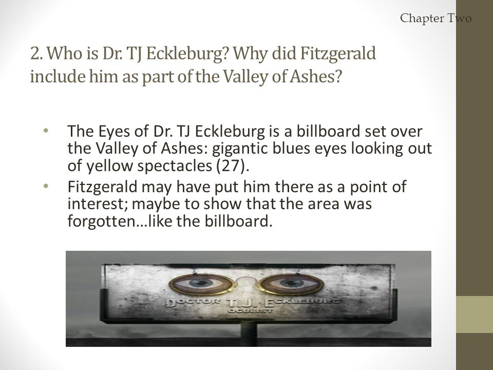 Chapter Two 2. Who is Dr. TJ Eckleburg Why did Fitzgerald include him as part of the Valley of Ashes