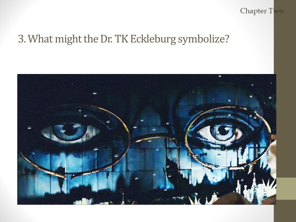 3. What might the Dr. TK Eckleburg symbolize