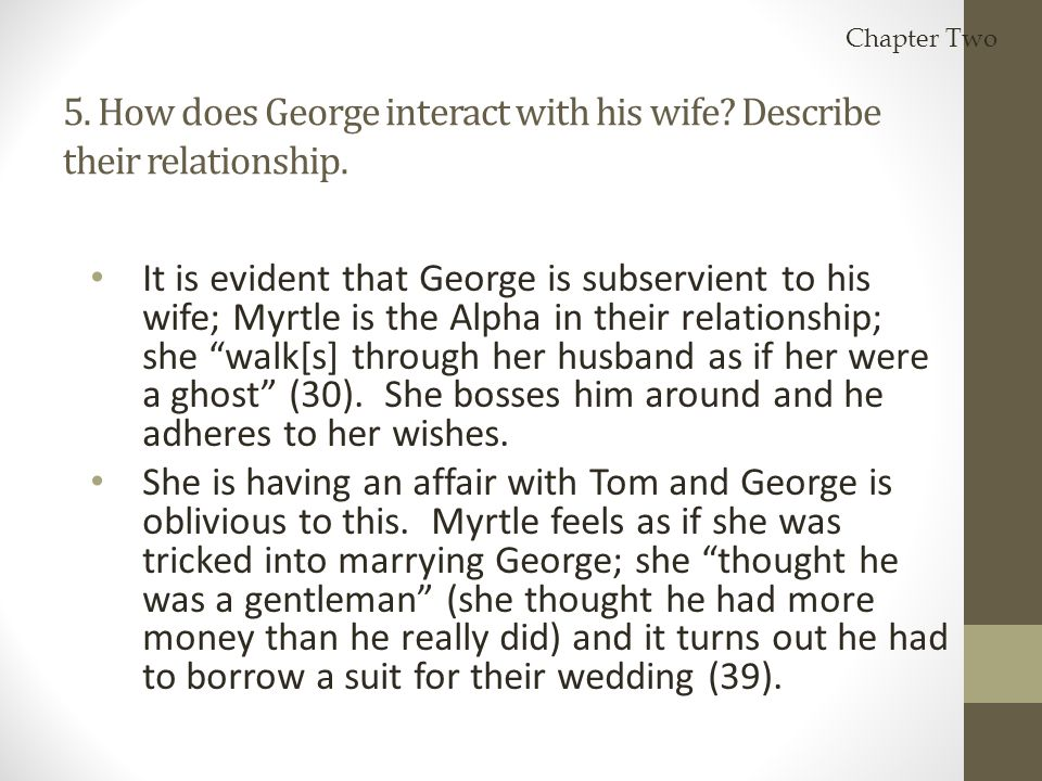 Chapter Two 5. How does George interact with his wife Describe their relationship.