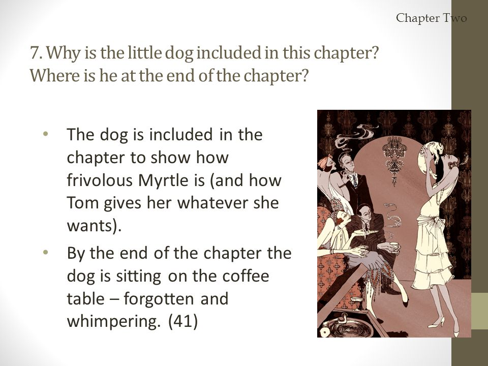 Chapter Two 7. Why is the little dog included in this chapter Where is he at the end of the chapter