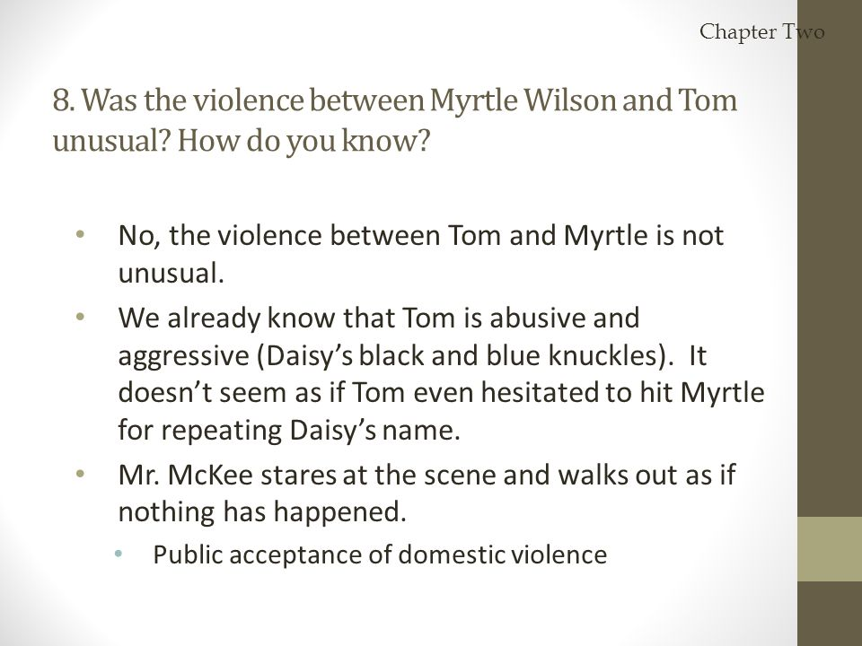 Chapter Two 8. Was the violence between Myrtle Wilson and Tom unusual How do you know No, the violence between Tom and Myrtle is not unusual.