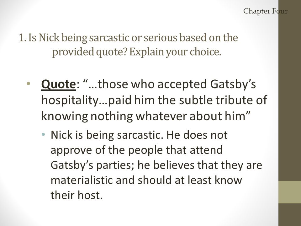 Chapter Four 1. Is Nick being sarcastic or serious based on the provided quote Explain your choice.