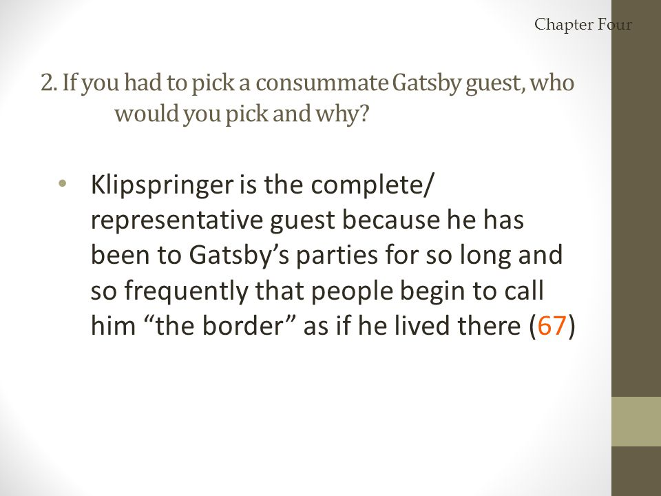 Chapter Four 2. If you had to pick a consummate Gatsby guest, who would you pick and why