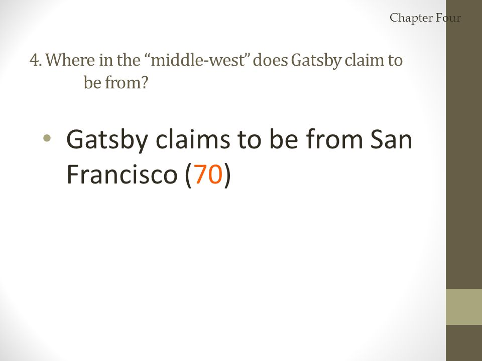 4. Where in the middle-west does Gatsby claim to be from