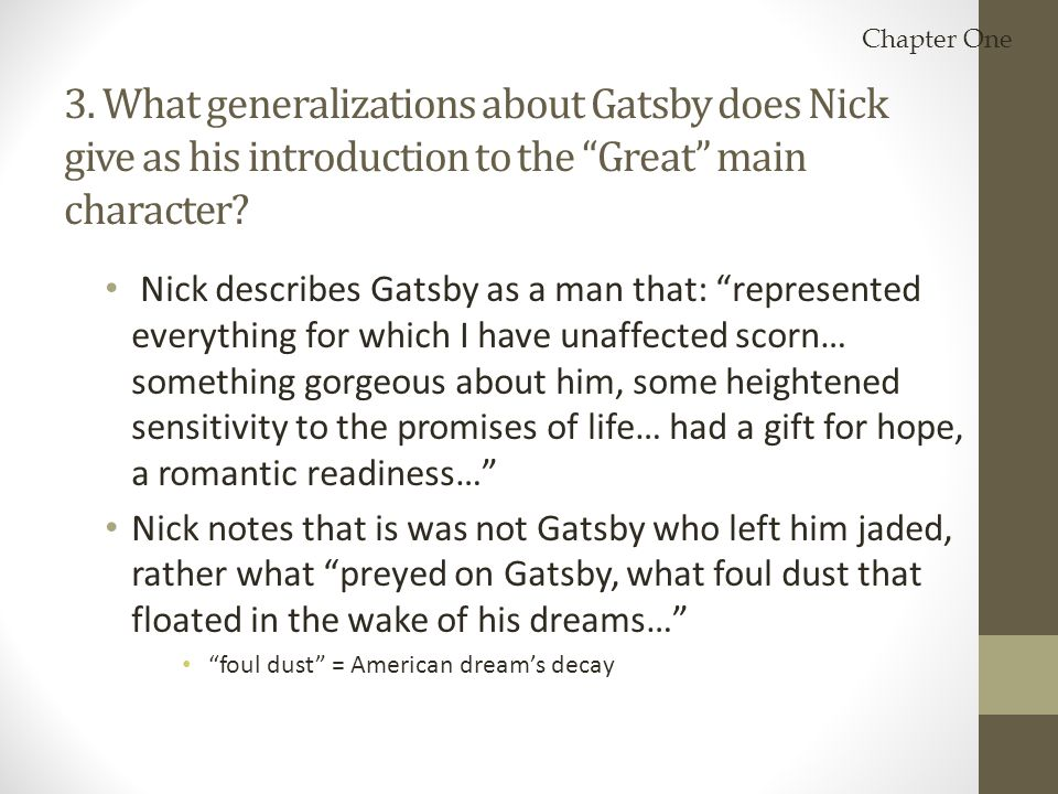 Chapter One 3. What generalizations about Gatsby does Nick give as his introduction to the Great main character