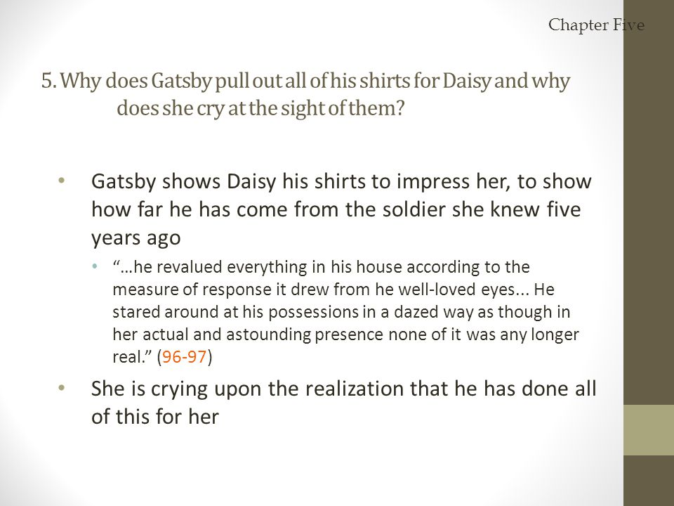 Chapter Five 5. Why does Gatsby pull out all of his shirts for Daisy and why does she cry at the sight of them