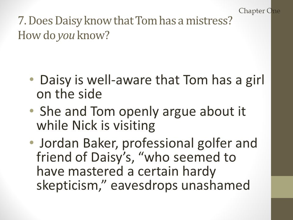 7. Does Daisy know that Tom has a mistress How do you know