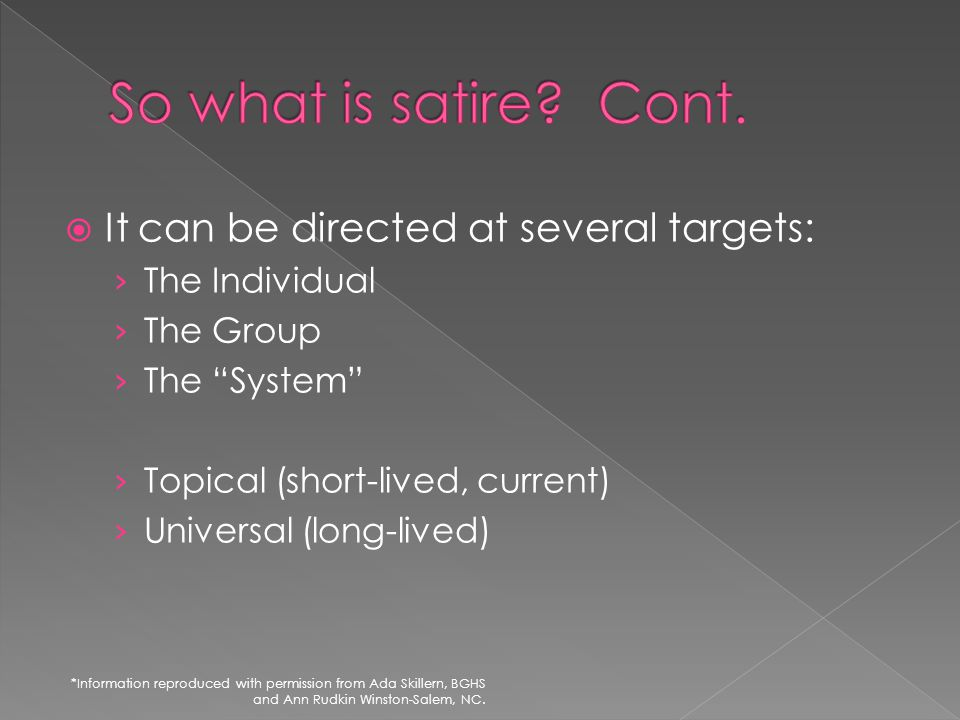 So what is satire Cont. It can be directed at several targets: