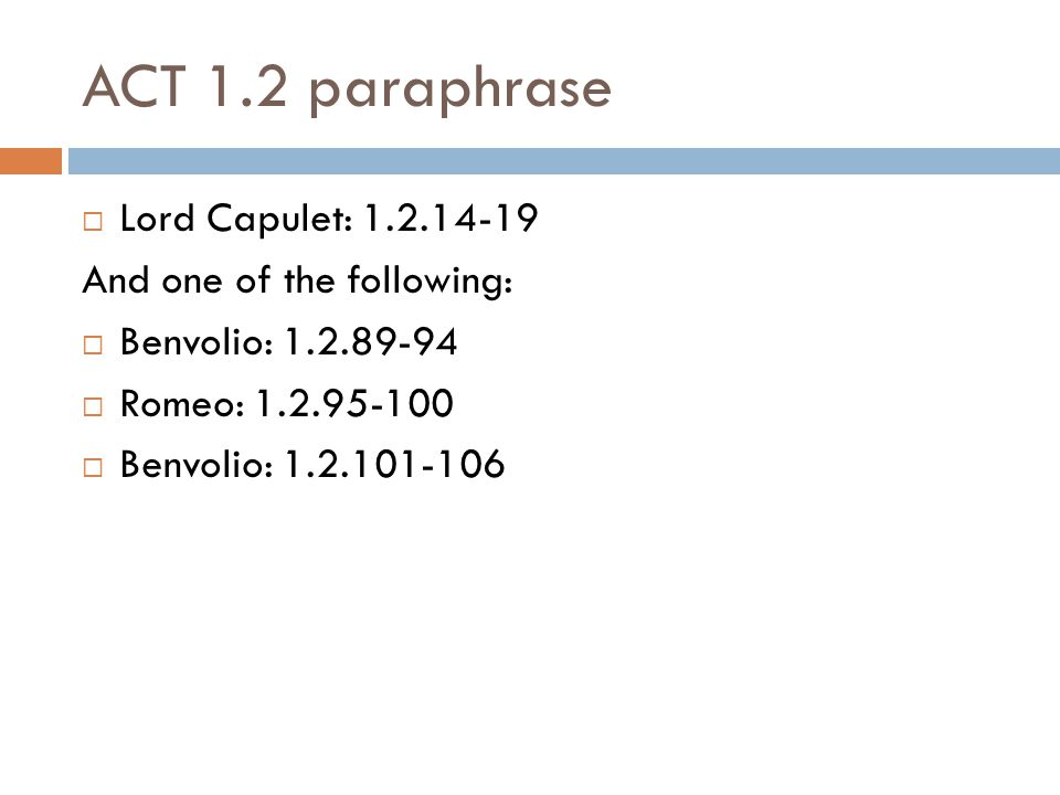 ACT 1.2 paraphrase Lord Capulet: 1.2.14-19 And one of the following:
