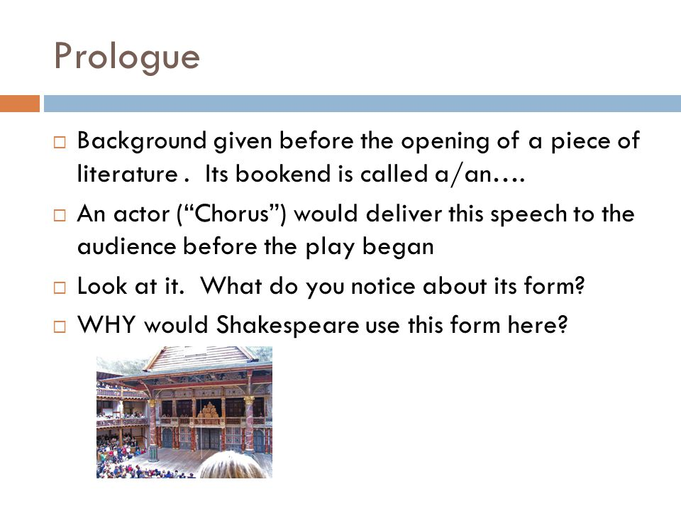 Prologue Background given before the opening of a piece of literature . Its bookend is called a/an….