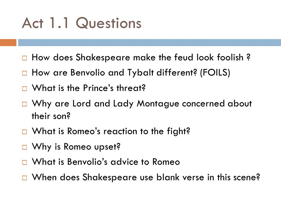 Act 1.1 Questions How does Shakespeare make the feud look foolish