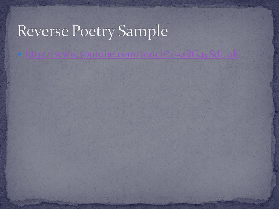 Reverse Poetry Sample http://www.youtube.com/watch v=aRG4ySdi_aE