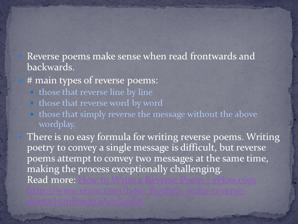 Reverse poems make sense when read frontwards and backwards.