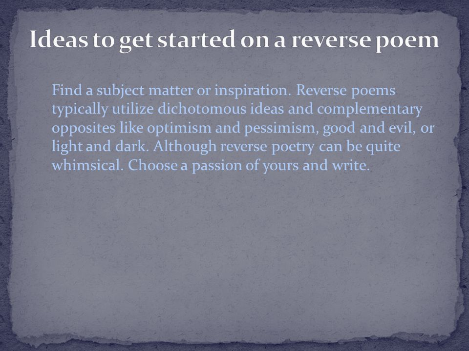 Ideas to get started on a reverse poem