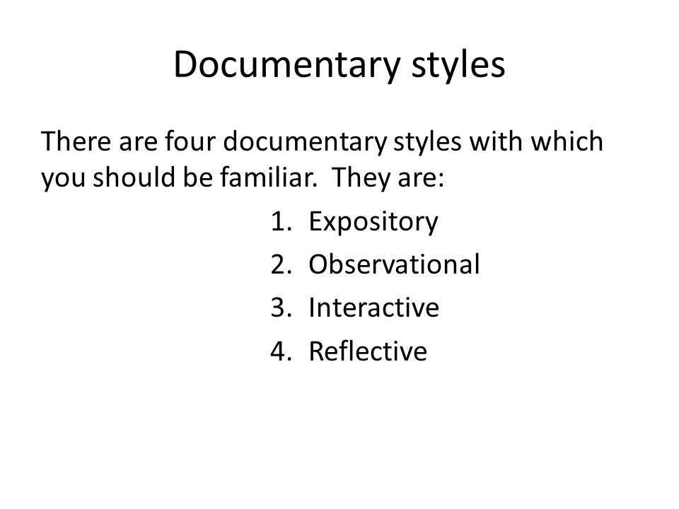 Documentary styles There are four documentary styles with which you should be familiar. They are: Expository.