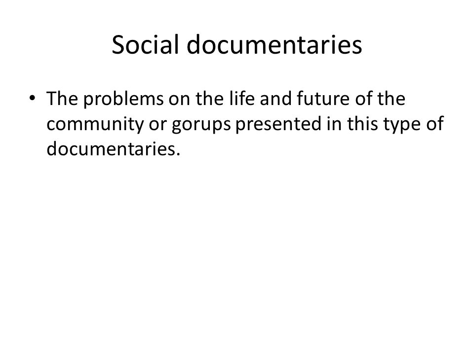 Social documentaries The problems on the life and future of the community or gorups presented in this type of documentaries.