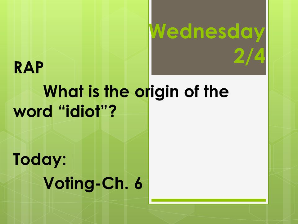 RAP What is the origin of the word idiot Today: Voting-Ch. 6