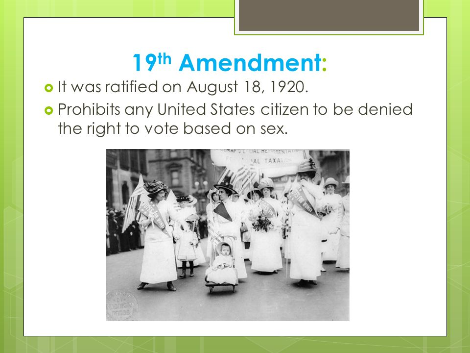 19th Amendment: It was ratified on August 18, 1920.