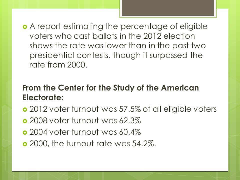 A report estimating the percentage of eligible voters who cast ballots in the 2012 election shows the rate was lower than in the past two presidential contests, though it surpassed the rate from 2000.
