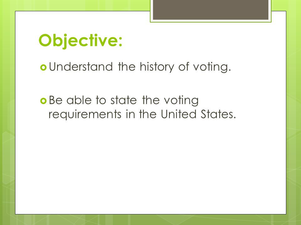 Objective: Understand the history of voting.