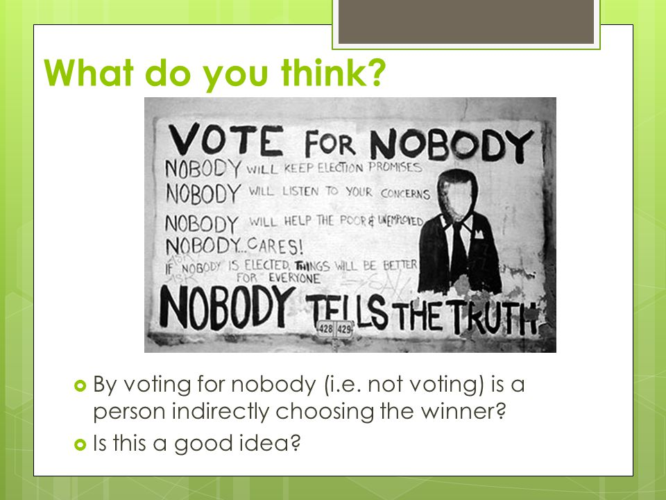 What do you think By voting for nobody (i.e. not voting) is a person indirectly choosing the winner