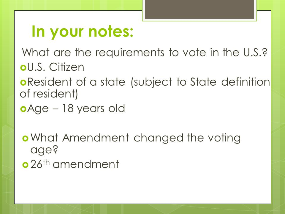 In your notes: What are the requirements to vote in the U.S.